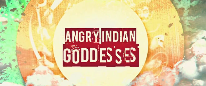 VIDEO: Trailer – Angry Indian Goddesses