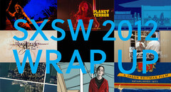 SXSW 2012 Wrap Up